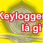 Keylogger là gì? Cách phòng chống ăn cắp mật khẩu